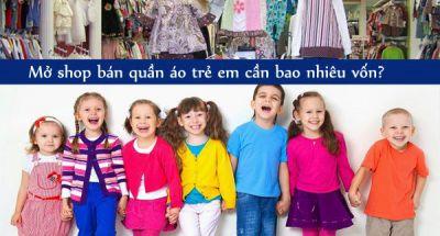 Mở Shop quần áo trẻ em cần bao nhiêu vốn là đủ?